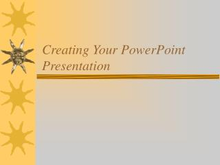 Creating Your PowerPoint Presentation