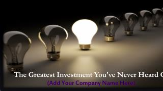 The Greatest Investment You've Never Heard Of (Add Your Company Name Here)