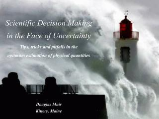 Scientific Decision Making in the Face of Uncertainty Tips, tricks and pitfalls in the