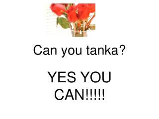 Can you tanka?