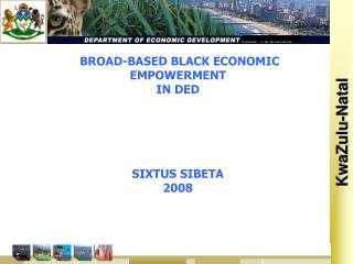 BROAD-BASED BLACK ECONOMIC EMPOWERMENT  IN DED  SIXTUS SIBETA 2008