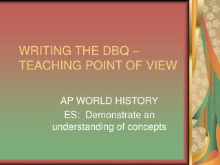 WRITING THE DBQ �  TEACHING POINT OF VIEW