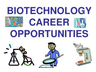 BIOTECHNOLOGY CAREER OPPORTUNITIES
