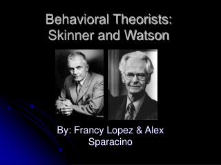 Behavioral Theorists: Skinner and Watson