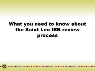 What you need to know about the Saint Leo IRB review process