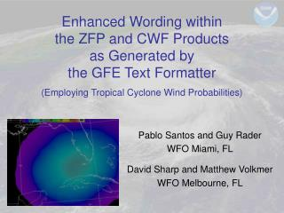 Pablo Santos and Guy Rader WFO Miami, FL David Sharp and Matthew Volkmer WFO Melbourne, FL