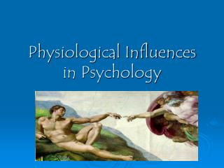 Physiological Influences in Psychology