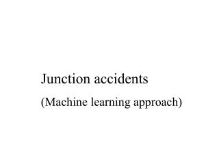 Junction accidents (Machine learning approach)