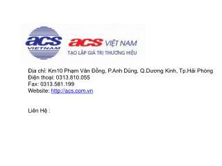 Địa chỉ: Km10 Phạm Văn Đồng, P.Anh Dũng, Q.Dương Kinh, Tp.Hải Phòng Điện thoại: 0313.81 0.055