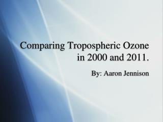 Comparing Tropospheric Ozone in 2000 and 2011.