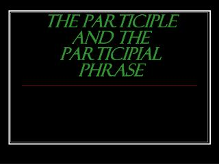 The Participle and the Participial Phrase