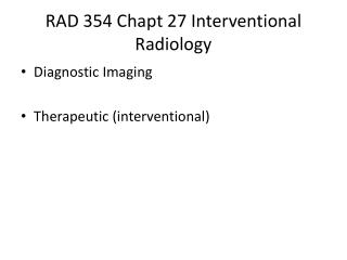 RAD 354  Chapt  27  Interventional Radiology
