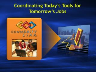 Coordinating Today�s Tools for Tomorrow�s Jobs