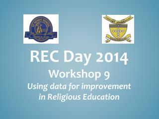 REC Day 2014 Workshop 9 Using  data for improvement in Religious Education