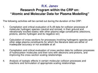 "R.K. Janev Research Program within the CRP on: ""Atomic and Molecular Data for Plasma Modelling"""