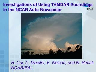 Investigations of Using TAMDAR Soundings  in the NCAR Auto-Nowcaster