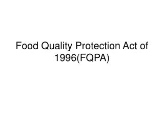 Food Quality Protection Act of 1996(FQPA)