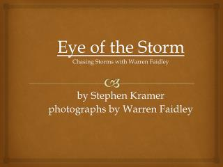 Eye of the Storm Chasing Storms with Warren  Faidley by Stephen Kramer