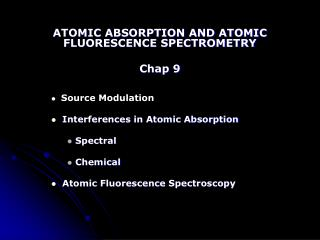 ATOMIC ABSORPTION AND ATOMIC FLUORESCENCE SPECTROMETRY  Chap 9     Source Modulation    Interferences in Atomic Absorpti