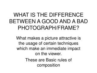 WHAT IS THE DIFFERENCE BETWEEN A GOOD AND A BAD PHOTOGRAPH/FRAME?