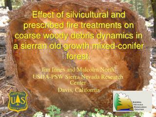 Jim Innes and Malcolm North USDA-PSW Sierra Nevada Research Center  Davis, California