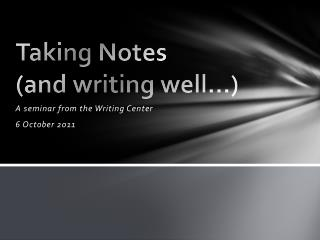 Taking Notes  (and writing well�)