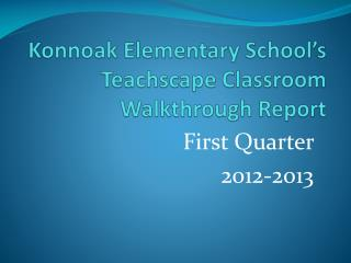 Konnoak Elementary School's Teachscape  Classroom Walkthrough Report