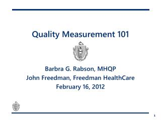 Quality  Measurement 101 Barbra  G.  Rabson , MHQP John Freedman, Freedman HealthCare