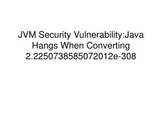 JVM Security Vulnerability:Java Hangs When Converting 2.2250738585072012e-308