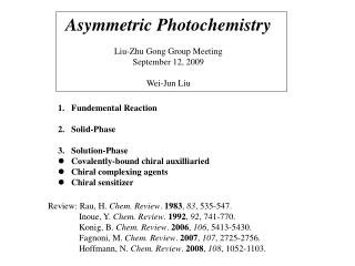 Asymmetric Photochemistry Liu-Zhu Gong Group Meeting September 12, 2009 Wei-Jun Liu