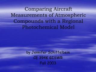 Comparing Aircraft Measurements of Atmospheric Compounds with a Regional Photochemical Model