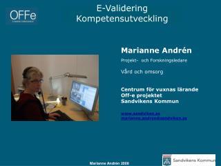 Marianne Andrén Projekt-  och Forskningsledare  Vård och omsorg Centrum för vuxnas lärande