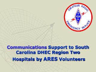 Communications  Support to South Carolina DHEC Region Two  Hospitals by  ARES  Volunteers