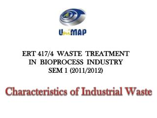 ERT 417/4 WASTE  TREATMENT  IN  BIOPROCESS  INDUSTRY SEM 1 (2011/2012)