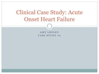 Clinical Case Study: Acute Onset Heart Failure