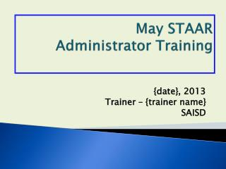 May STAAR  Administrator Training
