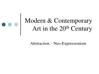 Modern & Contemporary Art in the 20 th  Century