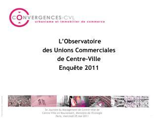 L'Observatoire  des Unions Commerciales  de Centre-Ville  Enquête 2011