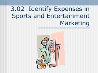 3.02  Identify Expenses in Sports and Entertainment Marketing
