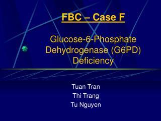 FBC – Case F Glucose-6-Phosphate Dehydrogenase (G6PD) Deficiency