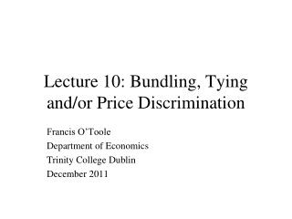 Lecture 10: Bundling, Tying and/or Price Discrimination