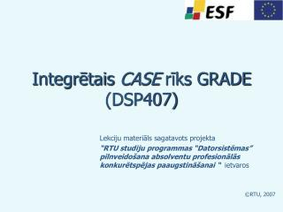 Integr?tais  CASE  r?ks GRADE (DSP407)