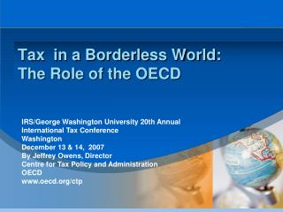 Tax  in a Borderless World:  The Role of the OECD