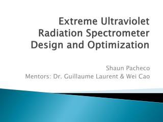 Extreme Ultraviolet Radiation Spectrometer Design and Optimization