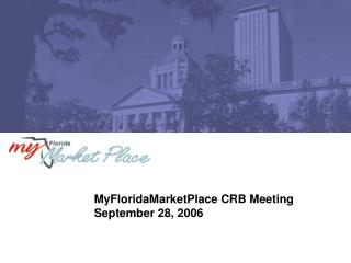 MyFloridaMarketPlace CRB Meeting September 28, 2006