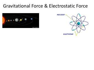 Gravitational Force  & Electrostatic Force