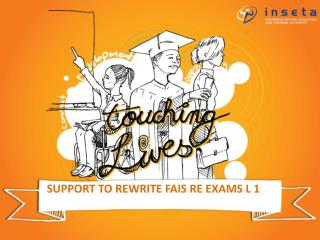 SUPPORT TO REWRITE FAIS RE EXAMS L 1