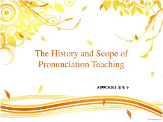 The History and Scope of Pronunciation Teaching