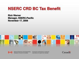 NSERC CRD BC Tax Benefit Rick Warner Manager, NSERC-Pacific November 17, 2009