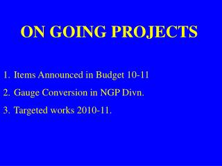 Items Announced in Budget 10-11   Gauge Conversion in NGP Divn.   Targeted works 2010-11.
